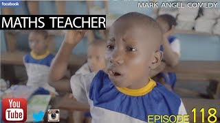 Video MATHS TEACHER (Mark Angel Comedy) (Episode 118) MP3, 3GP, MP4, WEBM, AVI, FLV Oktober 2017