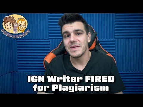 IGN Writer/Editor Fired For Plagiarism - #CUPodcast