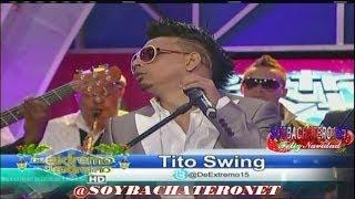 Tito Swing Presentacion En Vivo En De Extremo A Extremo @Soybachateronet