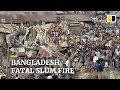 Fire rips through slum in southeast Bangladesh killing at least nine