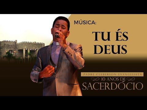 10 ANOS DE SACERDÓCIO - PADRE CLEBERSON EVANGELISTA - MÚSICA: Tu és Deus