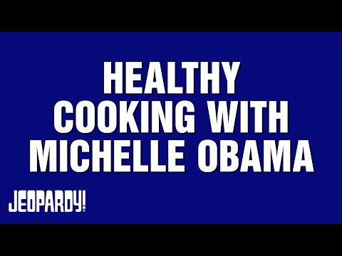Healthy Cooking with Michelle Obama on Jeopardy!