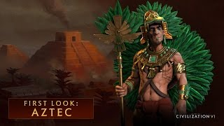 CIVILIZATION VI - First Look: Aztec
