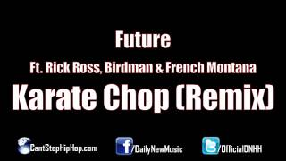 Future - Karate Chop (Remix) (Ft. Rick Ross, Birdman&French Montana)