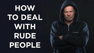 6 Simple Responses When Dealing With Rude or Upset People