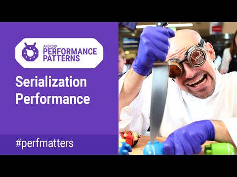 Serialization Performance (Android Performance Patterns Season 4 Ep14)