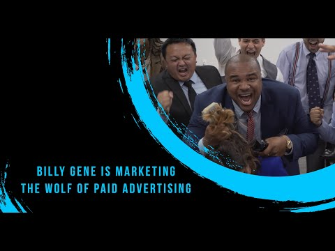 The Wolf of Paid Advertising - Billy Gene Is Marketing