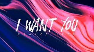 Daniel Skye - I Want You (Lyrics)