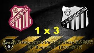 Campeonato Paulista Série A-2 2017 11ª Rodada 18/03/2017 Estádio Frederico Dalmaso Sertãozinho - SP Sertãozinho Futebol Clube 1 x 3 Clube Atlético Bragantino...