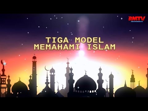 Tiga Model Memahami Islam