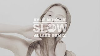 Kylie Minogue - Slow (Sllash Remix)