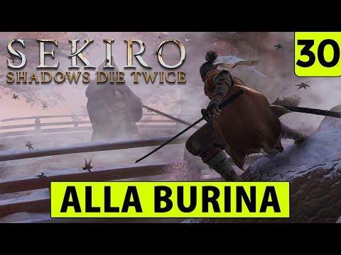 ALLA BURINA ► SEKIRO SHADOWS DIE TWICE Gameplay ITA [#30]