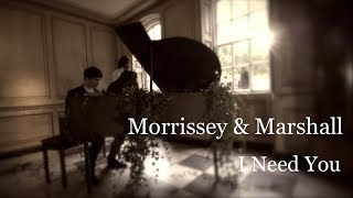 Morrissey & Marshall - I Need You (Official Video)