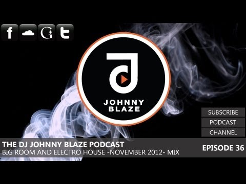 big room house - Big Room and Electro House November 2012 Mix (EP.36) ☆ The DJ Johnny Blaze Podcast ☆ Now available on the FREE Itunes Podcast! http://bit.ly/wKR2ho ☆ 320KB...