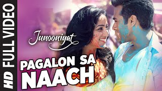 Pagalon Sa Naach Full Video Song | JUNOONIYAT | Pulkit Samrat, Yami Gautam | T-SERIES