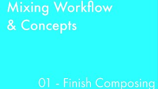 Mixing Workflow & Concepts: Part_01 - Finish Composing