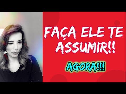 FAÇA ELE TE ASSUMIR DE VEZ!!!