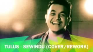 Tulus - sewindu (cover/rework/remix)