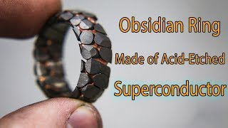 Video Making an Acid Etched Superconductor Ring with Obsidian Facets MP3, 3GP, MP4, WEBM, AVI, FLV Agustus 2019