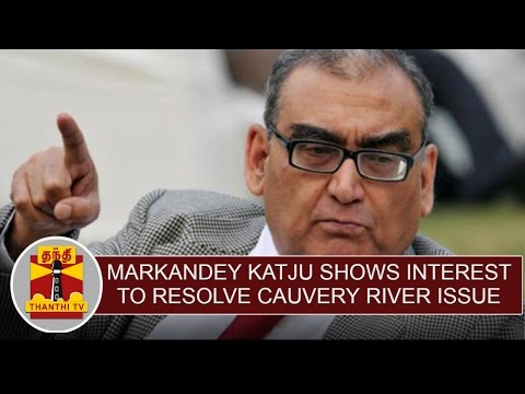 Markandey-Katju-shows-interest-to-resolve-Cauvery-water-issue-Thanthi-TV