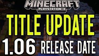 Minecraft Playstation 3 - Title Update 1.06 (TU16) RELEASE DATE and Change Log