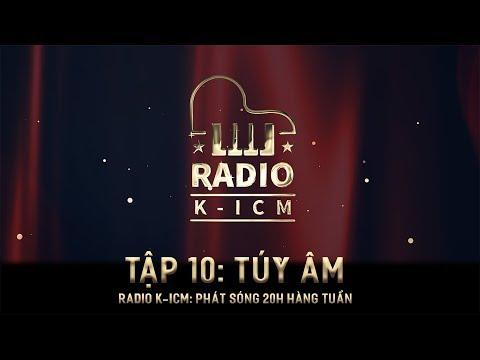 RADIO K-ICM | TÚY ÂM | Tập 10 - Thời lượng: 6 phút và 29 giây.