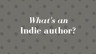 What's An Indie Author?