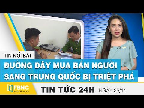 Tin tức 24h mới nhất hôm nay 25/11 | Đường dây mua bán người sang Trung Quốc bị triệt phá | FBNC