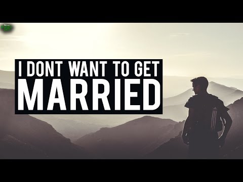 """I DON'T WANT TO GET MARRIED"""