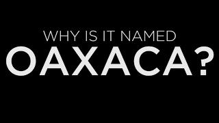 Why named oaxaca
