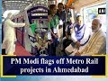 PM Narendra Modi Flags Off Ahmedabad Metro, Takes Inaugural Ride