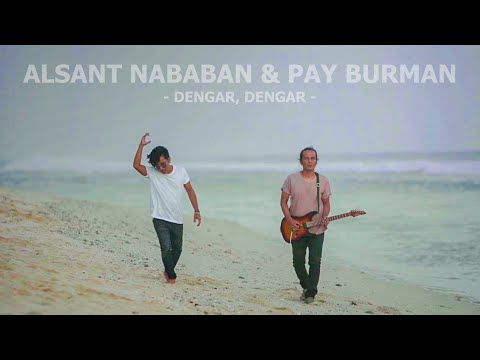 Alsant Nababan & Pay Burman - Dengar, Dengar