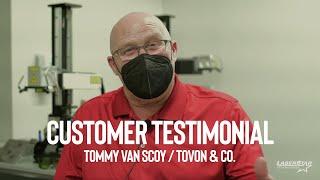 Customer Testimonial -  Tommy Van Scoy / Tovon & Co.