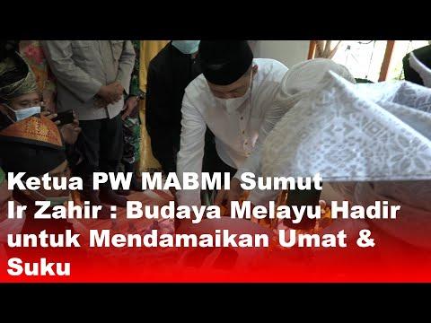 Ketua PW MABMI Sumut Ir Zahir: Budaya Melayu Hadir untuk Mendamaikan Umat & Suku