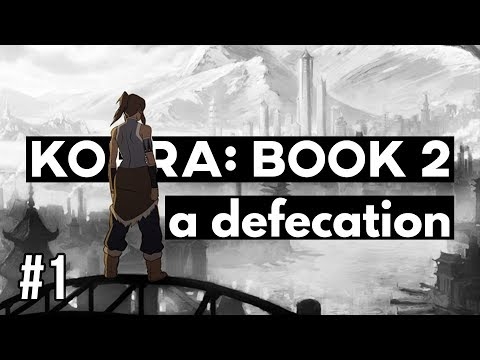 THE LEGEND OF KORRA: BOOK 2 | A DEFECATION (Part 1 Of 3)