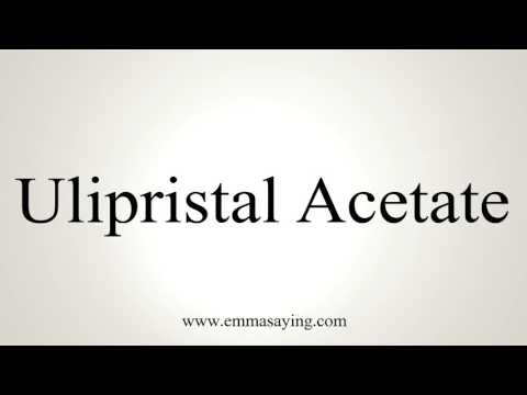 How to Pronounce Ulipristal Acetate