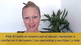 P&R: El daño al cerebro por el abuso | Aprender a confiar en ti | Los narcisistas y sus hijos