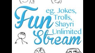 Fun Stream (App For Jokes, Trolls And Lol) User Guide&Demo