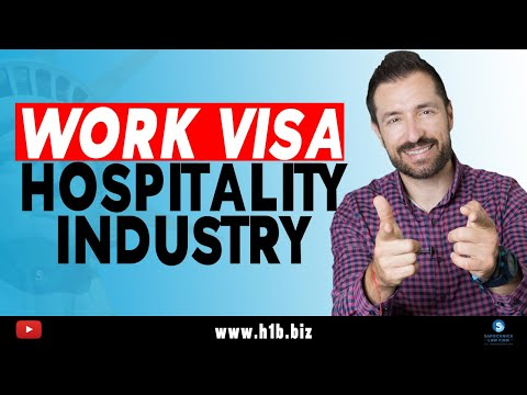 Work Visas for the Hospitality Industry: J-1, H-3, H2B, L-1, E2, TN and H-1B