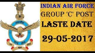 INDIAN AIR FORCE JOBS GROP C LAST DATE 29 05 2017