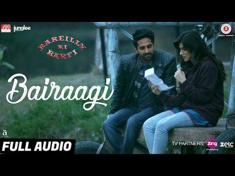 Bairaagi - Full Audio   Bareilly Ki Barfi   Ayushman & Kriti Sanon   Arijit Singh   Samira Koppikar
