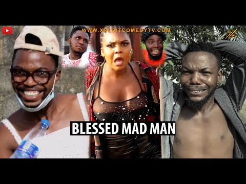 BLESSED MADMAN (XPLOIT COMEDY)