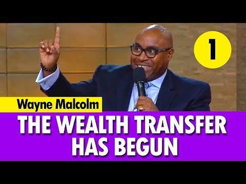 The Wealth Transfer Has Begun - Part 1 | Bishop Wayne Malcolm