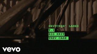 T.I. ft. Big K.R.I.T. & Trev Case - Switchin Lanes