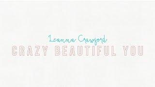 Leanna Crawford - Crazy Beautiful You (Lyric Video)