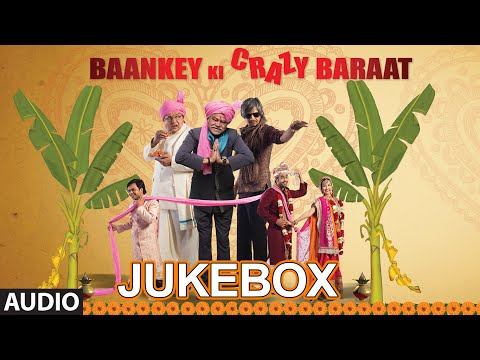 'Baankey ki Crazy Baraat' Full Audio Songs JUKEBOX