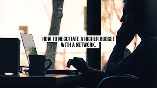 How to Get Bigger Budgets for Freelancers - Negotiating with Networks