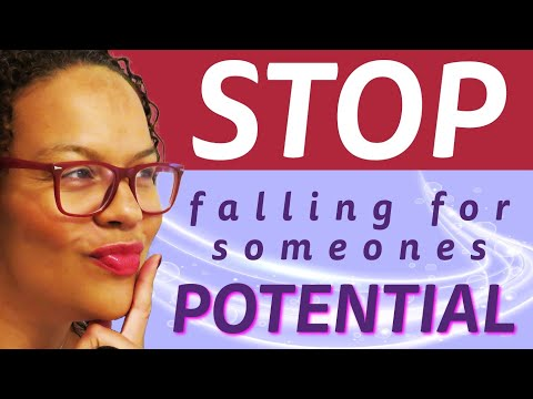 Do you fall for a man's potential?