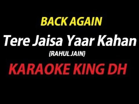 Video Tere Jaisa Yaar Kaha | RAHUL JAIN | KARAOKE VERSION | WATCH NOW:- download in MP3, 3GP, MP4, WEBM, AVI, FLV January 2017