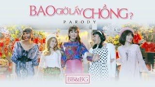 BB&BG : Bao Giờ Lấy Chồng [Parody][Official], BB&BG Entertainment, BB&BG, xem BB&BG, clip hot BB&BG